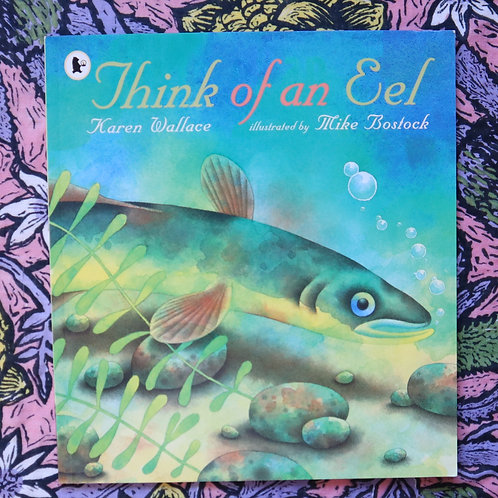 Think Of An Eel by Karen Wallace and Mike Bostock