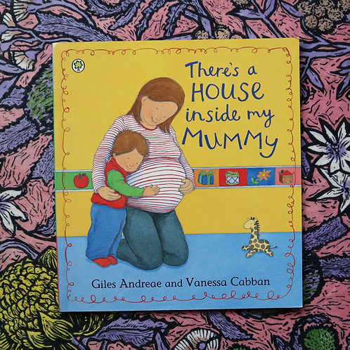 There's a House Inside My Mummy by Giles Andreae and Vanessa Cabban