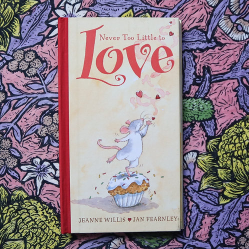 Never Too Little to Love by Jeanne Willis and Jan Fearnley