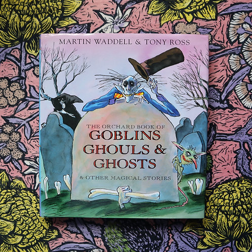 Goblins, Ghouls & Ghosts by Martin Waddell and Tony Ross