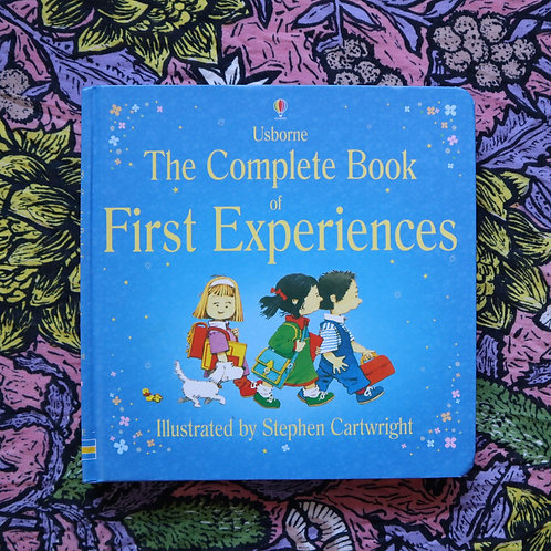 The Complete Book of First Experiences by Anne Civardi and Stephen Cartwright