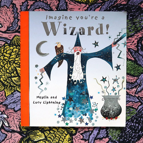 Imagine You're A Wizard! By Meglin and Lucy Lightning
