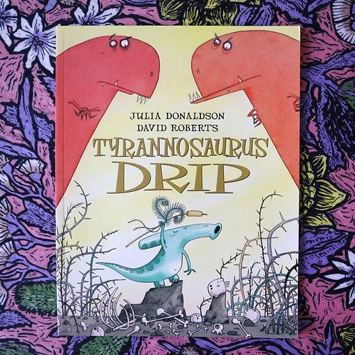 Tyrannosaurus Drip by Julia Donaldson and David Roberts
