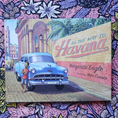 All The Way To Havana by Margarita Engle & Mike Curato