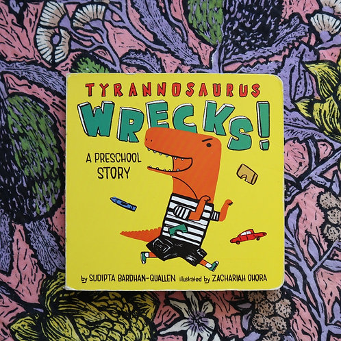 Tyrannosaurus Wrecks! By Sudipta Bardhan-Quallen and Zachariah Ohora