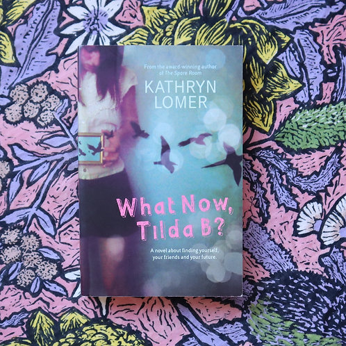 What Now Tilda B? By Kathryn Lomer