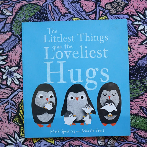 The Littlest Things Give the Loveliest Hugs by Mark Sperring and Maddie Frost