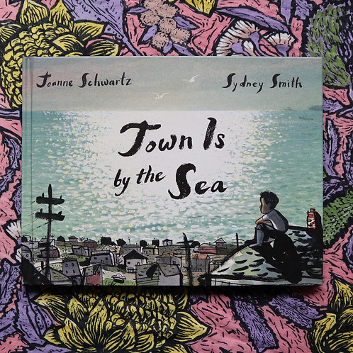 Town Is By The Sea by Joanne Schwartz and Sydney Smith
