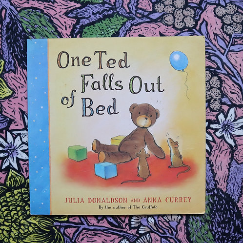 One Ted Falls Out of Bed by Julia Donaldson and Anna Currey