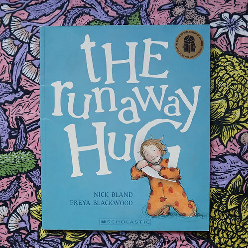 The Runaway Hug by Nick Bland and Freya Blackwood