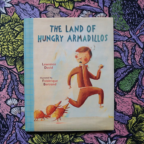The Land of Hungry Armadillos by Lawrence David & Frederique Bertrand
