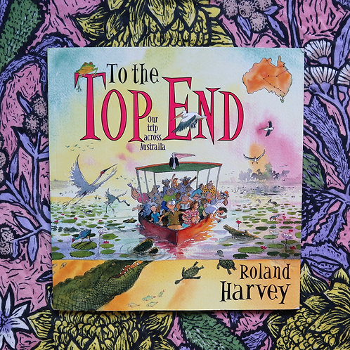 To The Top End by Roland Harvey