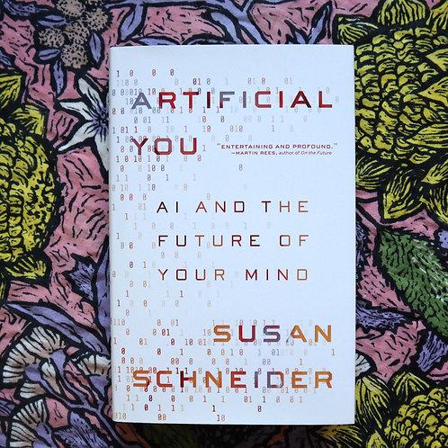 Artificial You by Susan Schneider