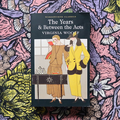 Between the Acts & The Years by Virginia Woolf