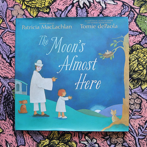 The Moon's Almost Here by Patricia MacLachlan and Tomie dePaola
