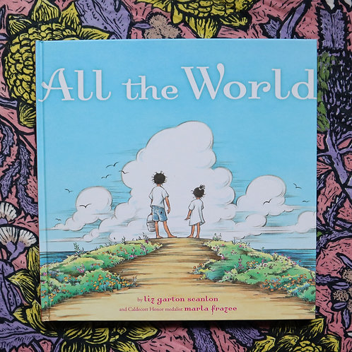 All the World by Liz G Scanlon and Marla Frazee