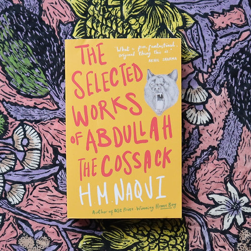 The Selected Works of Abdullah the Cossack by H M Naqvi