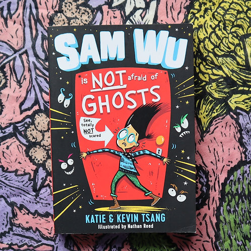 Sam Wu is NOT Afraid of Ghosts by Katie & Kevin Tsang and Nathan Reed