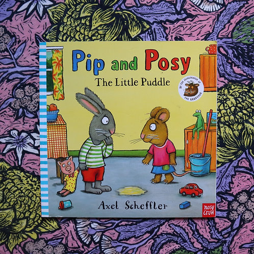 Pip and Posy; The Little Puddle by Axel Scheffler