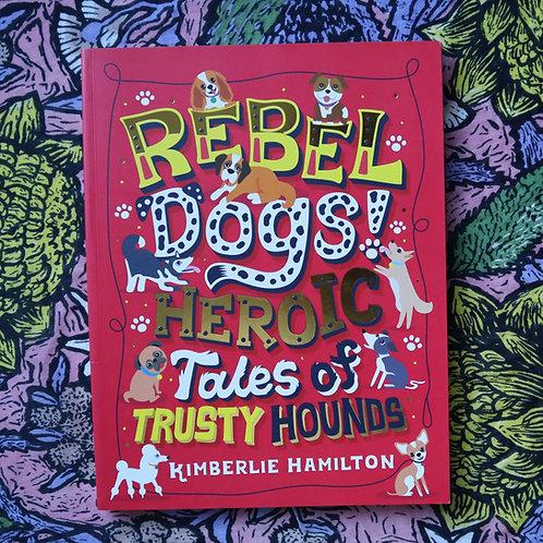 Rebel Dogs! By Kimberlie Hamilton