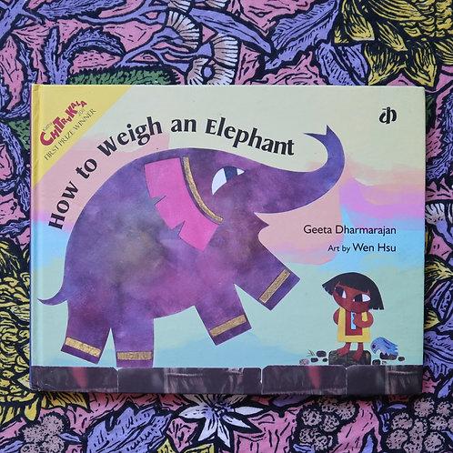 How to Weigh an Elephant by Geeta Dharmarajan & Wen Hsu