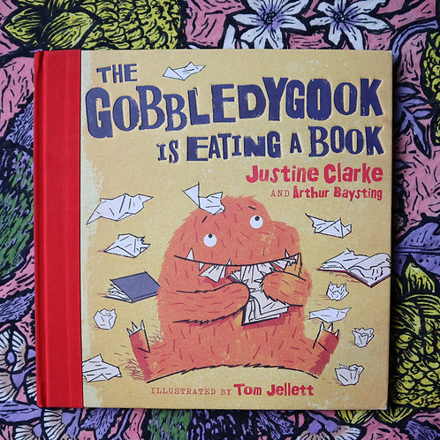 The Gobbledygood is Eating a Book by J Clarke, A Baysting and T Jellett