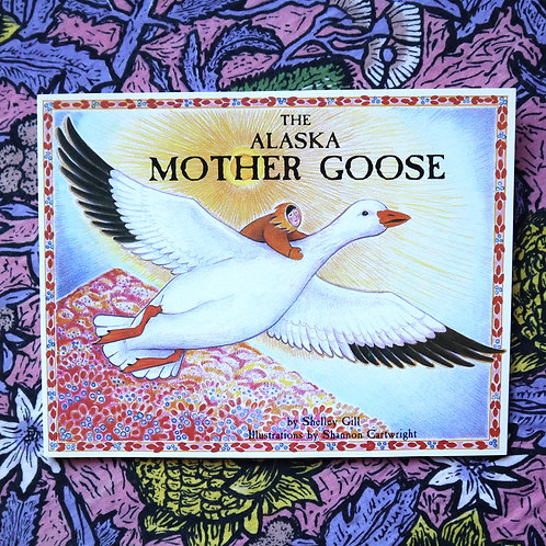 The Alaska Mother Goose by Shelley Gill & Shannon Cartwright