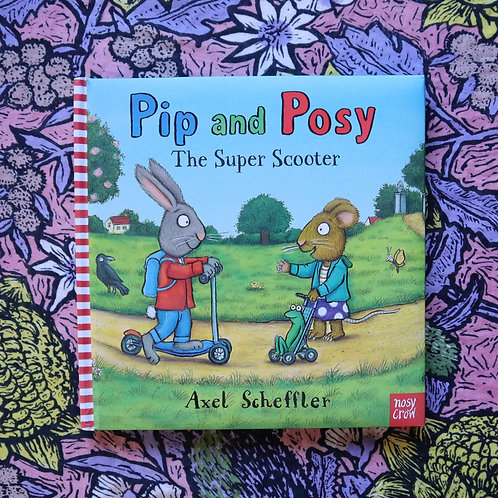 Pip and Posy; The Super Scooter by Axel Scheffler