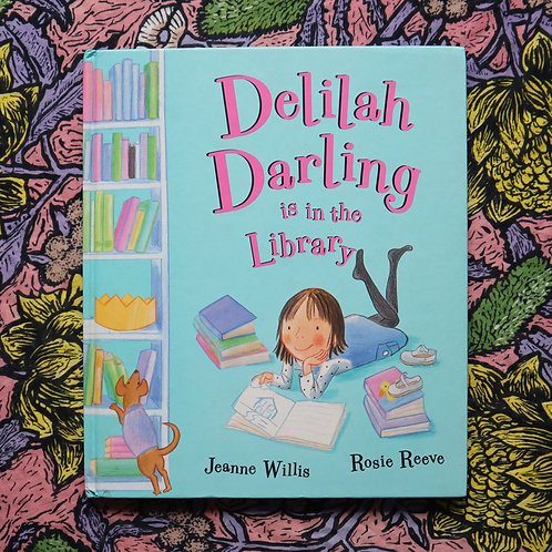 Delilah Darling is in the Library by Jeanne Willis and Rosie Reeve