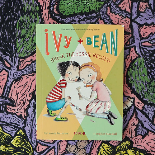 Ivy + Bean Break the Fossil Record by Annie Barrows and Sophie Blackall