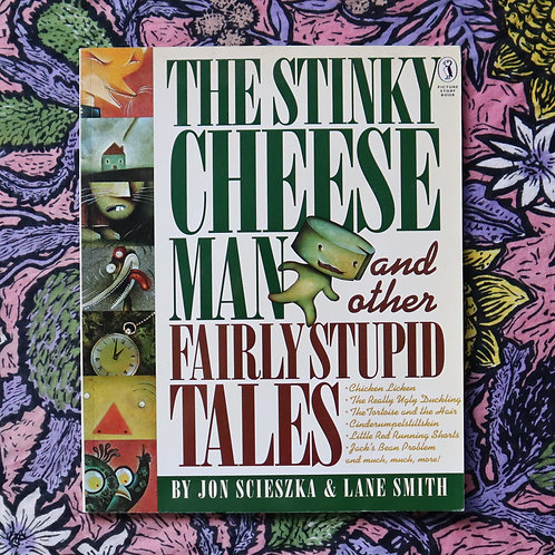 The Stinky Cheese Man and Other Fairly Stupid Tales by J Scieszka & L Smith