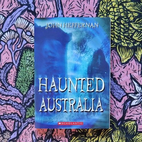 Haunted Australia by John Heffernan