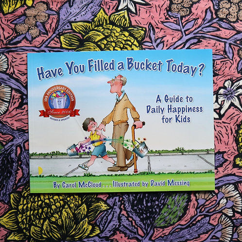 Have You Filled a Bucket Today? By Carol McCloud and David Messing