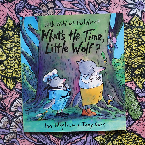 What's the Time Little Wolf by Ian Whybrow and Tony Ross