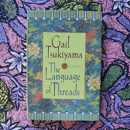 The Language of Threads by Gail Tsukiyama