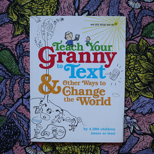 Teach Your Granny to Text & Other Ways to Change the World