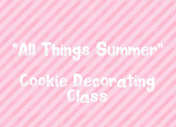 """""""All Things Summer"""" Cookie Decorating Class"""