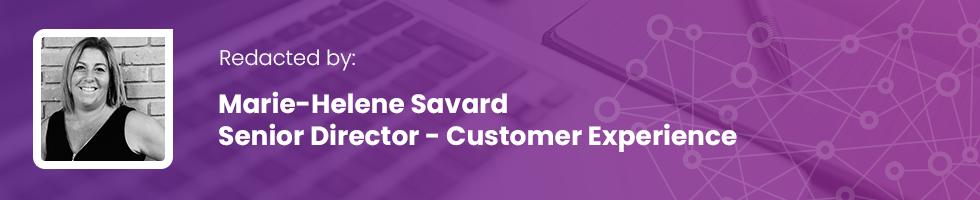 Redacted by: Marie-Helene Savard - Senior Director - Customer Experience