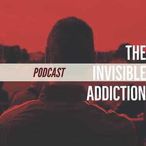 The Invisible Addiction