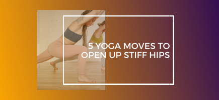 5 Yoga Moves To Open Up Stiff Hips