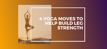 4 Yoga Moves to Help Build Leg Strength