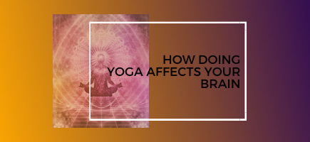 How Doing Yoga Affects Your Brain