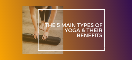 The 5 Main Types of Yoga & Their Benefits