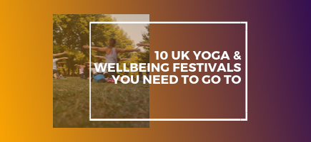 10 UK Yoga & Wellbeing Festivals You Need To Go To