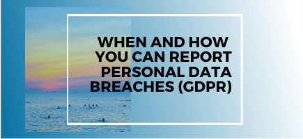 When and How You Can Report Personal Data Breaches (GDPR)