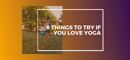 8 Things To Try If You Love Yoga