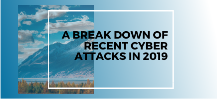 A Break Down of Recent Cyber Attacks in 2019