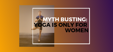 Yoga Myth Busting: Yoga Is Only for Women