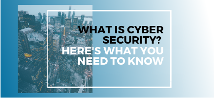 What Is Cyber Security? Here's What You Need To Know