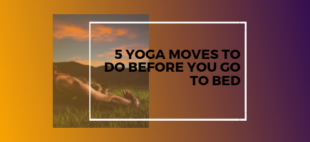 4 Yoga Moves To Do Before You Go to Bed